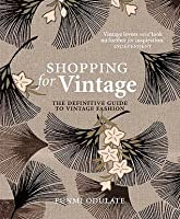 Shopping for Vintage: The Definitive Guide to Vintage Fashion. Funmi Odulate