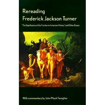 what was valuable in frederick jackson turners frontier thesis Frederick jackson turner, the frontier in american history (new york: holt, 1921), 12 kasson, buffalo bill's wild west , 117 this entry was posted in uncategorized on june 7, 2013 by all chapters.