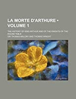 La Morte D'Arthure (Volume 1); The History of King Arthur and of the Knights of the Round Table