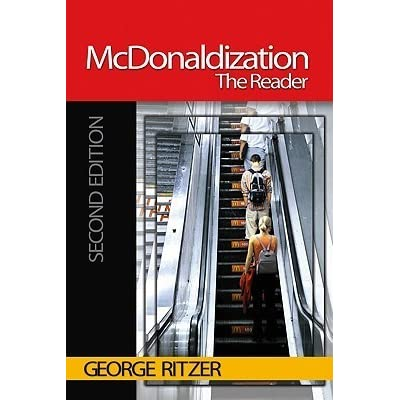 mcdonaldization society george ritzer The mcdonaldization of society essayssociety today has primarily become mcdonalized in its way of thinking and doing everyday activities according to george ritzer, in his book the mcdonalization of society, he believes that mcdonalization is the process by which the principles of the fast.