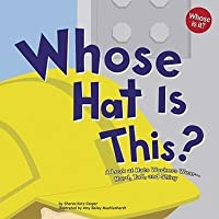 Whose Hat Is This?: A Look at Hats Workers Wear--Hard, Tall, and Shiny