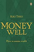 Money Well: How to Contain the Money in Your Life