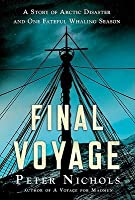 Final Voyage: A Story of Arctic Disaster and One Fateful Whaling Season