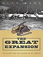 The Great Expansion: The Ultimate Risk That Changed the NHL Forever