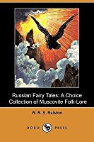 Russian Fairy Tales: A Choice Collection of Muscovite Folk-Lore