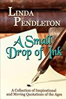 A Small Drop of Ink: A Collection of Inspirational and Moving Quotations of the Ages