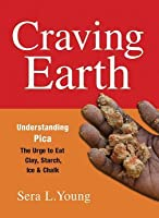 Craving Earth: Understanding Pica: The Urge to Eat Clay, Starch, Ice, and Chalk