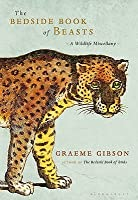 The Bedside Book of Beasts: A Wildlife Miscellany. Graeme Gibson
