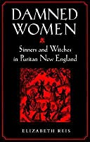 Damned Women: Sinners and Witches in Puritan New England