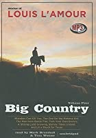 Big Country, Volume Four: Mistakes Can Kill You, the One for the Mohave Kid, the Man from Battle Flat, Fork Your Own Broncs, a Strong Land Growing, Barney Takes a Hand, and Lit a Shuck for Texas