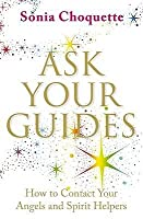 Ask Your Guides: Connecting to Your Divine Support System. Sonia Choquette