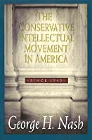 The Conservative Intellectual Movement in America, Since 1945