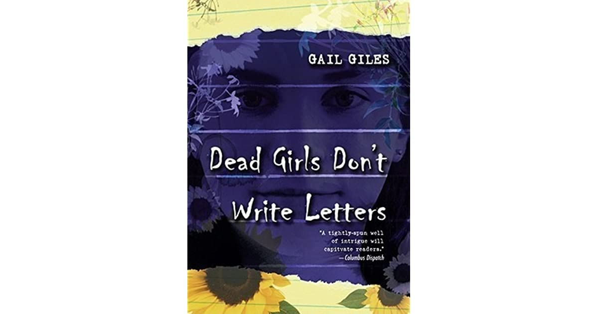 dead girls dont write letters Dead girls don't write letters is definitely creepy and i could see it being tweaked a bit and made into an m night shyamalan movie (that i would definitely go see) that having been said, i didn't get the ending.