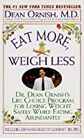 Eat More, Weigh Less: Dr. Dean Ornish's Program for Losing Weight Safely While Eating Abundantly