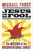 Jesus the Fool: The Mission of the Unconventional Christ