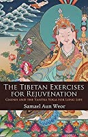 The Tibetan Exercises for Rejuvenation: Gnosis and the Yantra Yoga for Long Life [With Yantric Yoga Card]