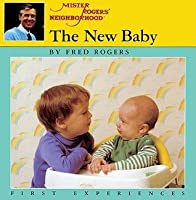 The New Baby: A Mister Rogers' First Experience Book