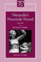 Nietzsche's Noontide Friend: The Self as Metaphoric Double
