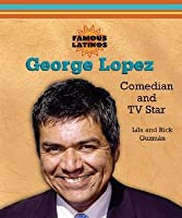 George Lopez: Comedian and TV Star