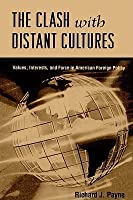 Clash with Distant Cultures: Values, Interests, and Force in American Foreign Policy