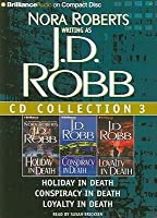 J. D. Robb CD Collection 3: Holiday in Death, Conspiracy in Death, Loyalty in Death