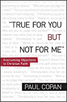 True for You, But Not for Me: Overcoming Objections to Christian Faith: Countering the Slogans That Leave Christians Speechless