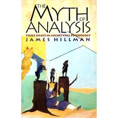 the myth of analysis three essays in archetypal psychology The myth of analysis three essays in archetypal psychology the myth of analysis: three essays in archetypal , the myth of analysis has 75 ratings and 3 reviews mariam.
