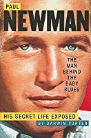 Paul Newman, the Man Behind the Baby Blues: His Secret Life Exposed
