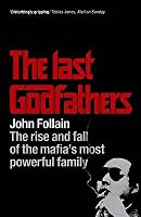 Last Godfathers: The Rise And Fall Of The Mafia's Most Powerful Family