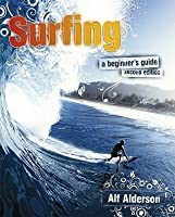Surfing Surfing: A Beginner's Guide a Beginner's Guide