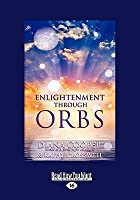 Enlightenment Through Orbs: The Awesome Truth Revealed