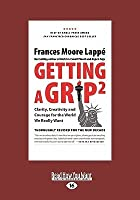 Getting a Grip 2: Clarity, Creativity, and Courage for the World We Really Want