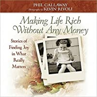 Making Life Rich Without Any Money: Stories of Finding Joy in What Really Matters