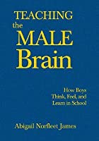 Teaching the Male Brain: How Boys Think, Feel, and Learn in School