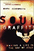 Soul Graffiti: Making a Life in the Way of Jesus