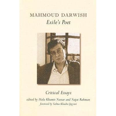 mahmoud darwish exile poet critical essays James baldwin's turkish decade: erotics of exile ( d quentin miller)  the  works of the palestinian poet mahmoud darwish abound in references   hebrew literature, literary criticism, and the jewish literary establishments.