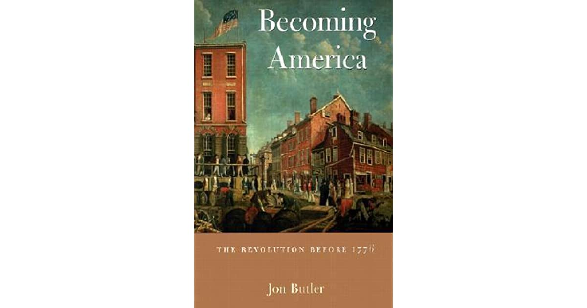 Becoming america revolution before 1776 thesis