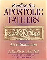 Reading the Apostolic Fathers: An Introduction