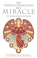 The Twelve Conditions of a Miracle: The Miracle Worker's Handbook