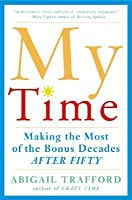 My Time: Making the Most of the Bonus Decades after Fifty