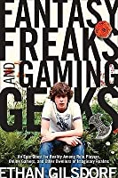 Fantasy Freaks and Gaming Geeks: An Epic Quest for Reality Among Role Players, Online Gamers, and Other Dwellers of Imaginary Realms. Ethan Gilsdorf