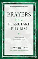 Prayers for a Planetary Pilgrim: A Personal Manual for Prayer and Ritual (Revised)
