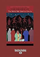 The World We Used to Live in: Remembering the Powers of the Medicine Men (Large Print 16pt)
