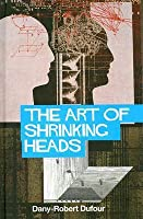 The Art of Shrinking Heads: The New Servitude of the Liberated in the Age of Total Capitalism