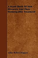 A Hand-Book of Skin Diseases, and Their Homeopathic Treatment