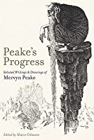 Peake's Progress: Selected Writings and Drawings of Mervyn Peake