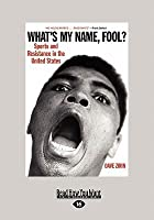 What's My Name, Fool?: Sports and Resistance in United States (Large Print 16pt)