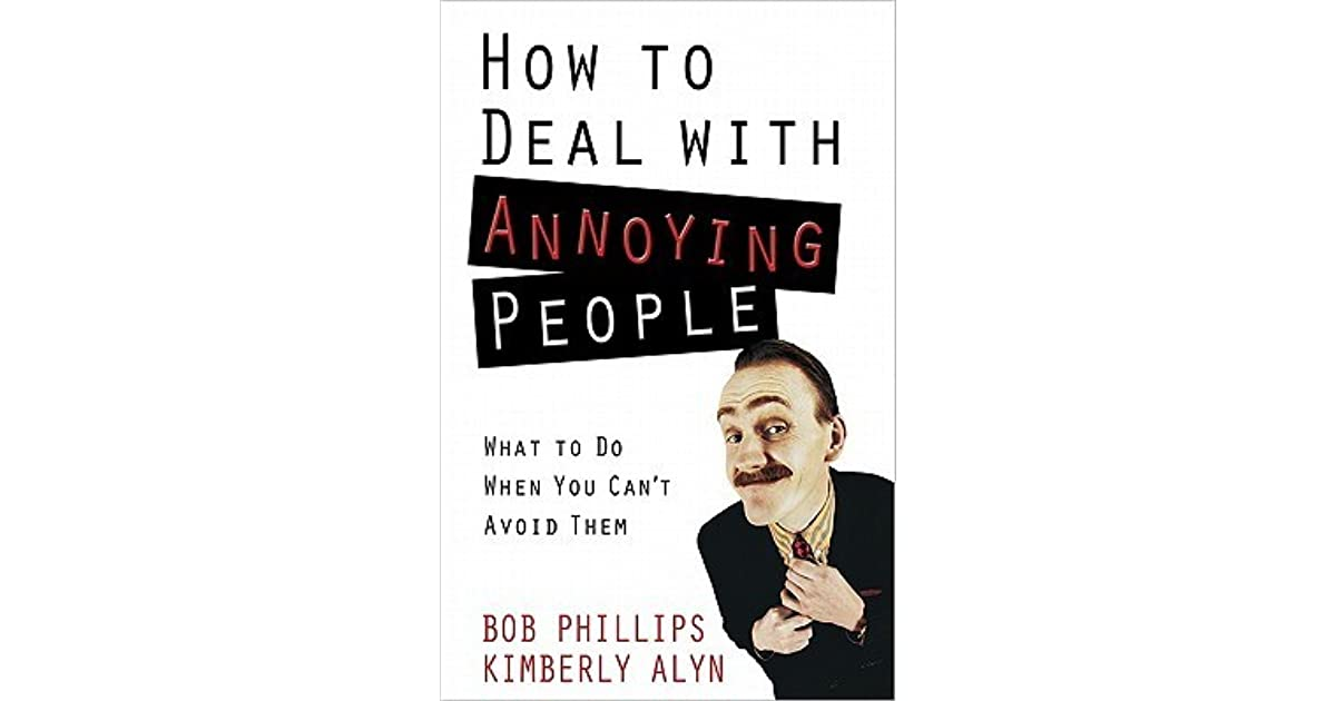 20 Ways To Deal With People Who Annoy The Crap Out Of You