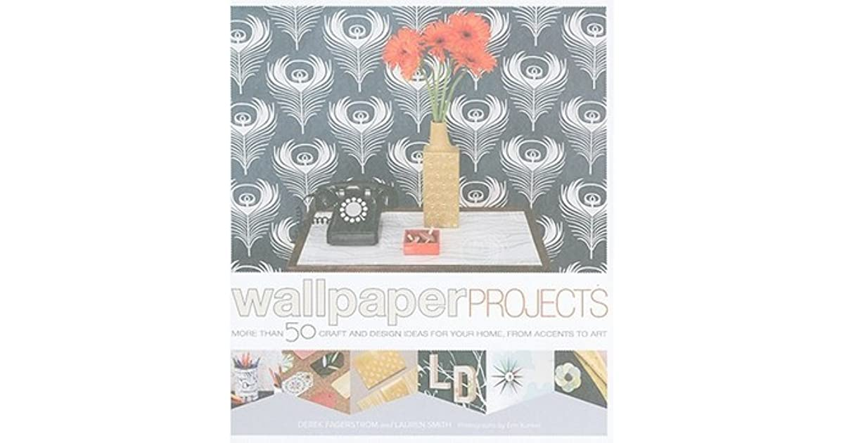 Wallpaper Projects 50 Craft and Design Ideas for Your