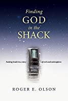 Finding God in the Shack: Seeking Truth in a Story of Evil and Redemption